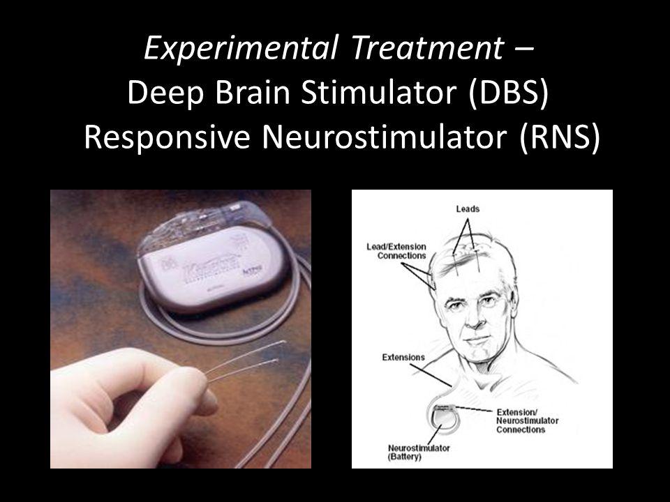 Experimental Treatment – Deep Brain Stimulator (DBS) Responsive Neurostimulator (RNS)