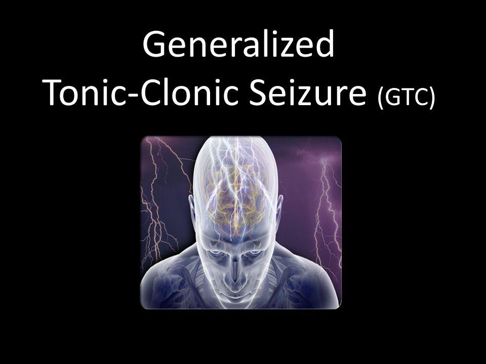 Generalized Tonic-Clonic Seizure (GTC)