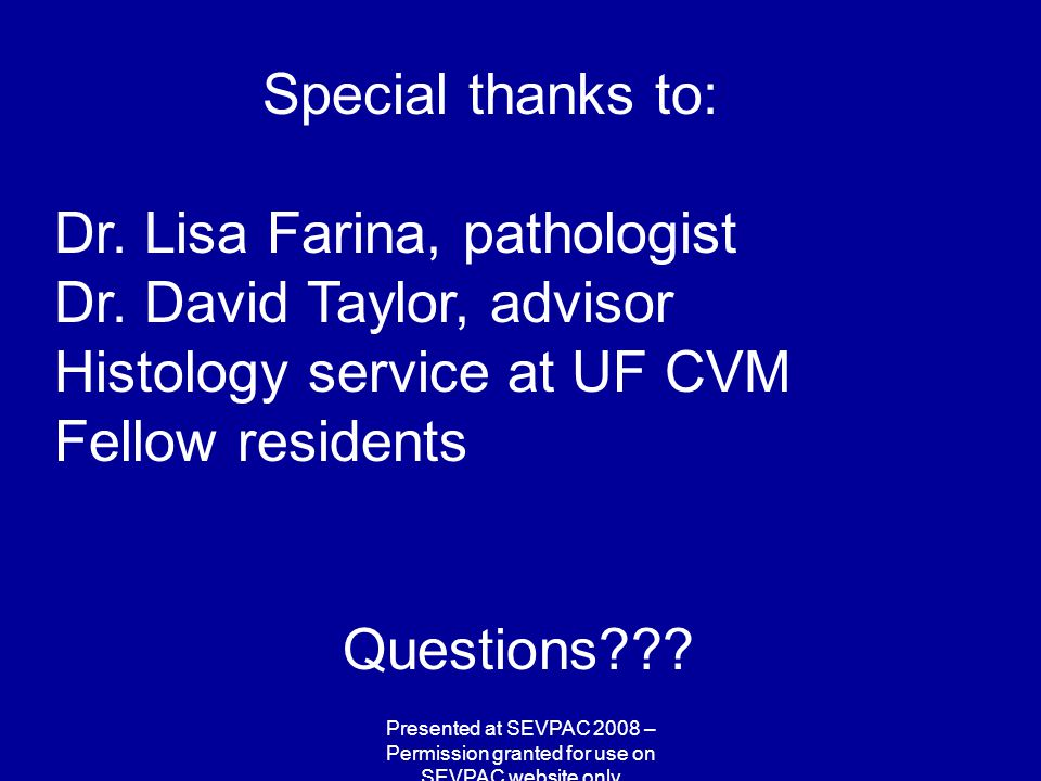 Special thanks to: Dr. Lisa Farina, pathologist Dr.