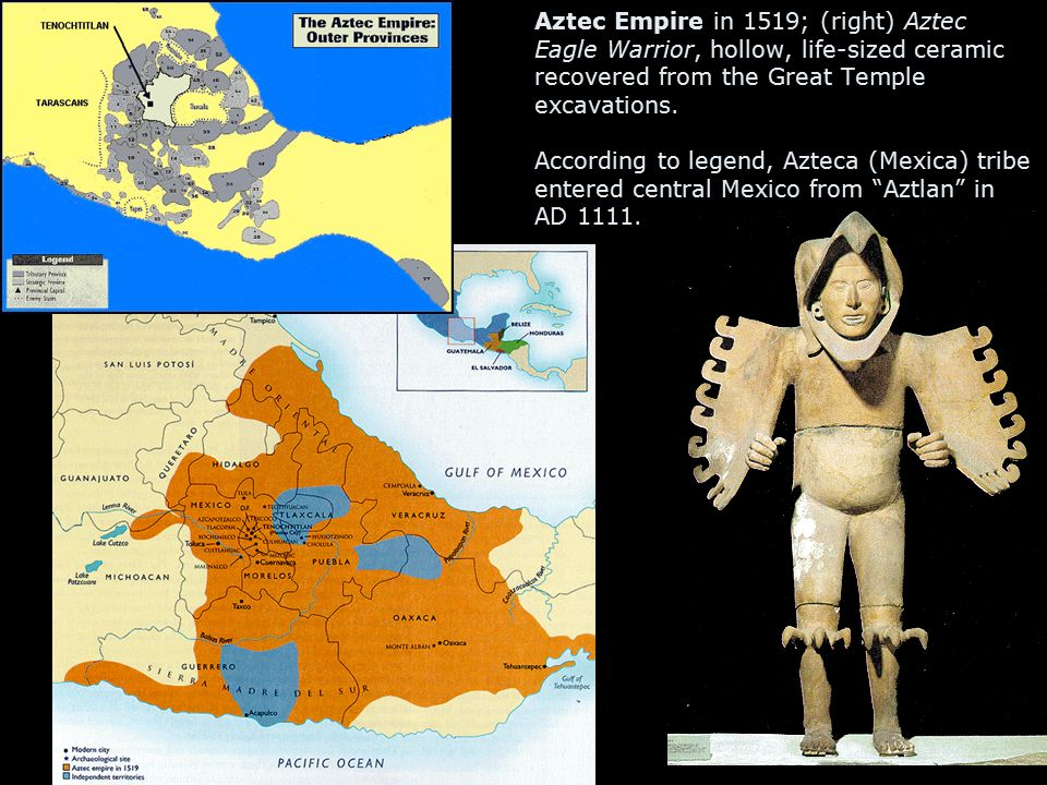 Aztec Empire in 1519; (right) Aztec Eagle Warrior, hollow, life-sized ceramic recovered from the Great Temple excavations. According to legend, Azteca