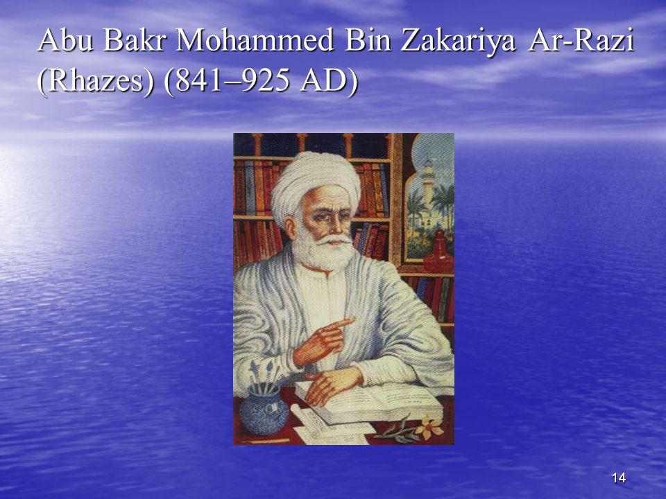 14 Abu Bakr Mohammed Bin Zakariya Ar-Razi (Rhazes) (841–925 AD)