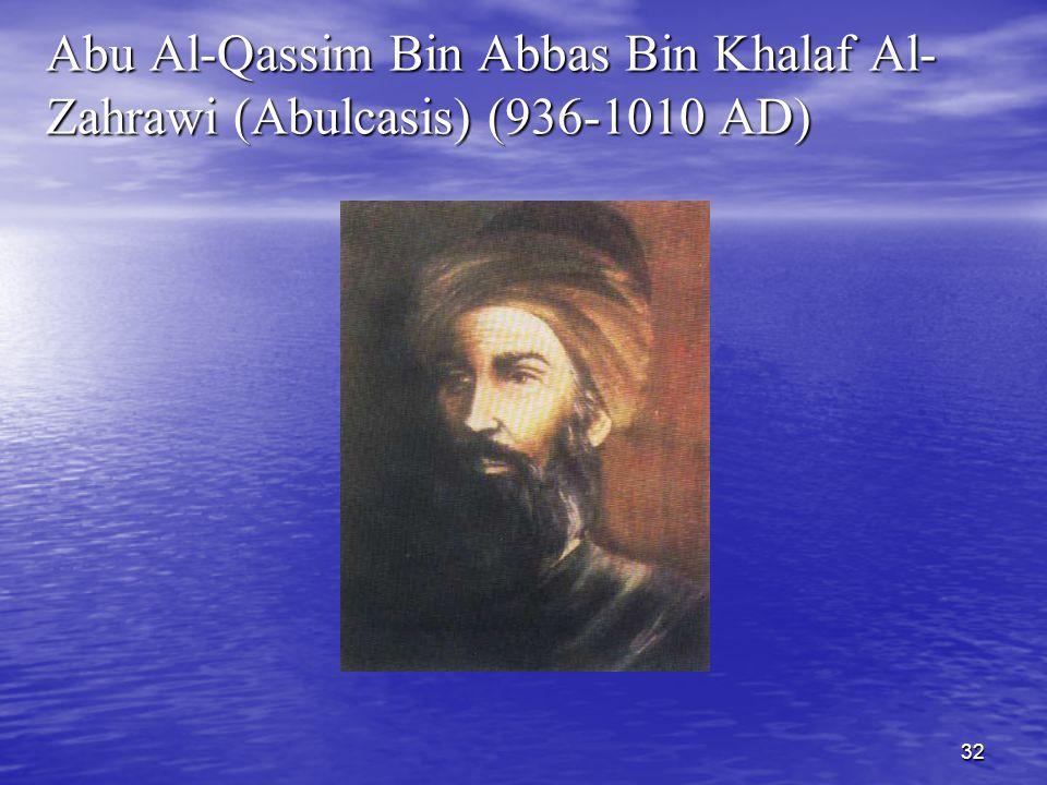 32 Abu Al-Qassim Bin Abbas Bin Khalaf Al- Zahrawi (Abulcasis) (936-1010 AD)