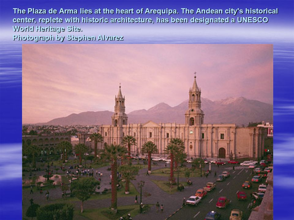 The Plaza de Arma lies at the heart of Arequipa.