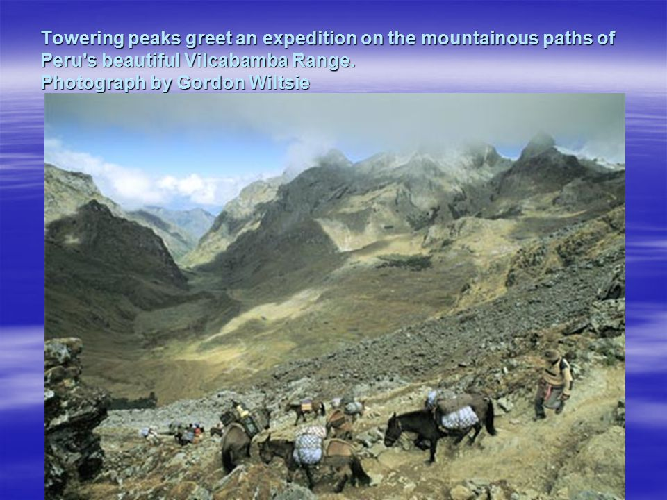 Towering peaks greet an expedition on the mountainous paths of Peru s beautiful Vilcabamba Range.