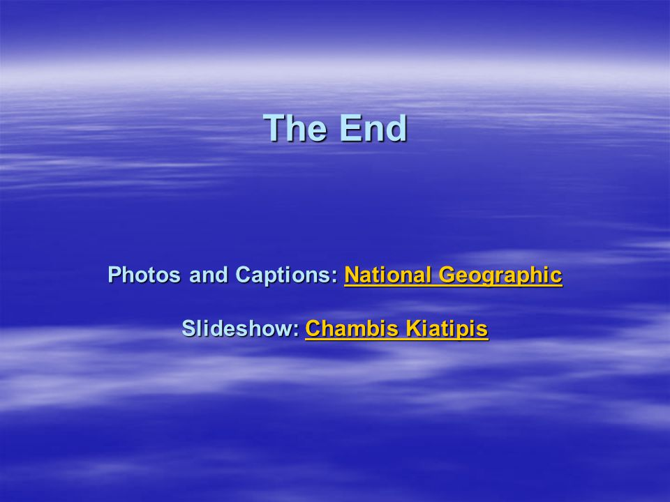 The End Photos and Captions: National Geographic Slideshow: Chambis Kiatipis National GeographicChambis KiatipisNational GeographicChambis Kiatipis