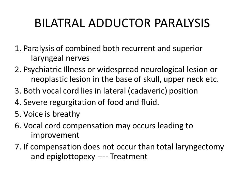 BILATRAL ADDUCTOR PARALYSIS 1. Paralysis of combined both recurrent and superior laryngeal nerves 2. Psychiatric Illness or widespread neurological le