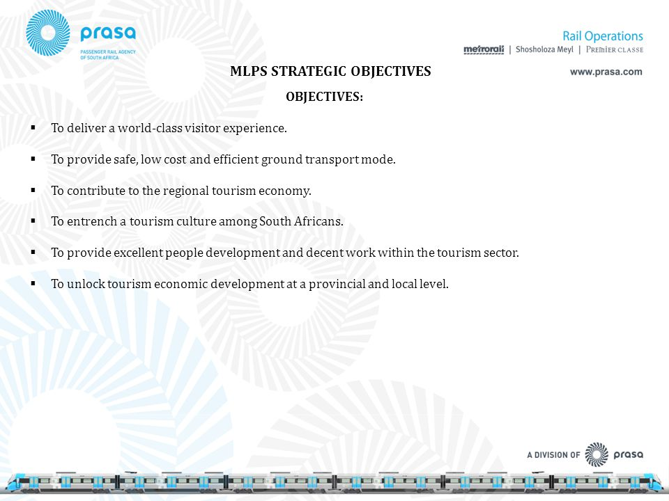 MLPS STRATEGIC OBJECTIVES OBJECTIVES:  To deliver a world-class visitor experience.  To provide safe, low cost and efficient ground transport mode.
