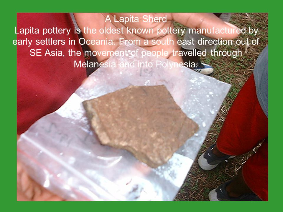 A Lapita Sherd Lapita pottery is the oldest known pottery manufactured by early settlers in Oceania.