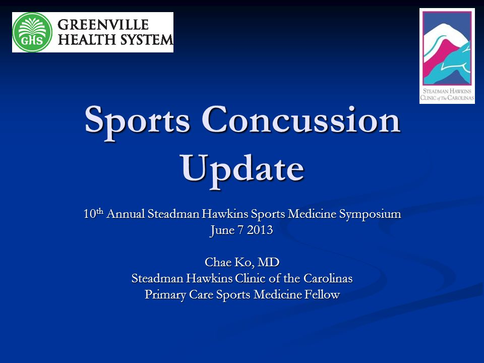 Sports Concussion Update 10 th Annual Steadman Hawkins Sports Medicine Symposium June 7 2013 Chae Ko, MD Steadman Hawkins Clinic of the Carolinas Prim