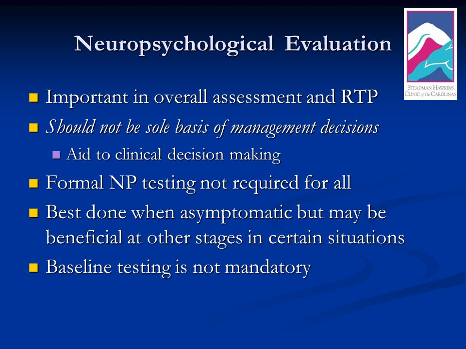 Neuropsychological Evaluation Important in overall assessment and RTP Important in overall assessment and RTP Should not be sole basis of management d