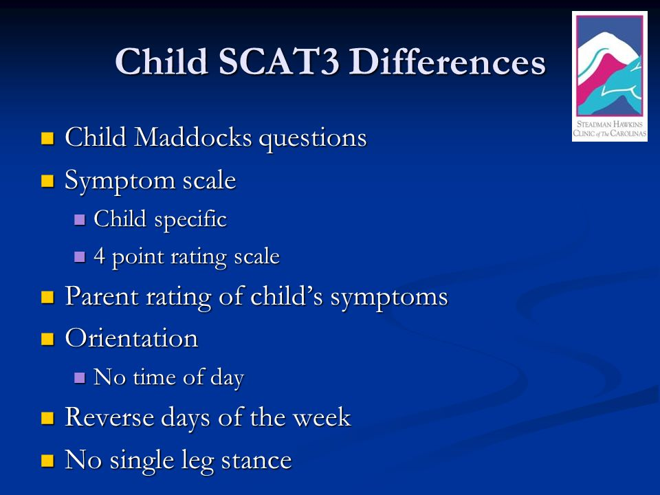 Child SCAT3 Differences Child Maddocks questions Child Maddocks questions Symptom scale Symptom scale Child specific Child specific 4 point rating sca