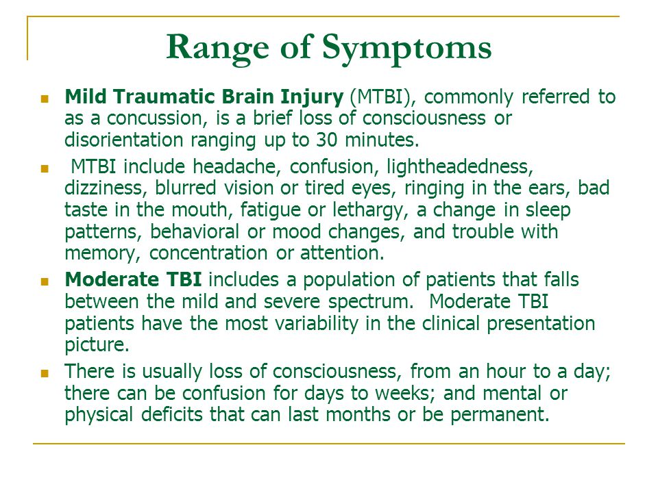 Range of Symptoms Mild Traumatic Brain Injury (MTBI), commonly referred to as a concussion, is a brief loss of consciousness or disorientation ranging up to 30 minutes.
