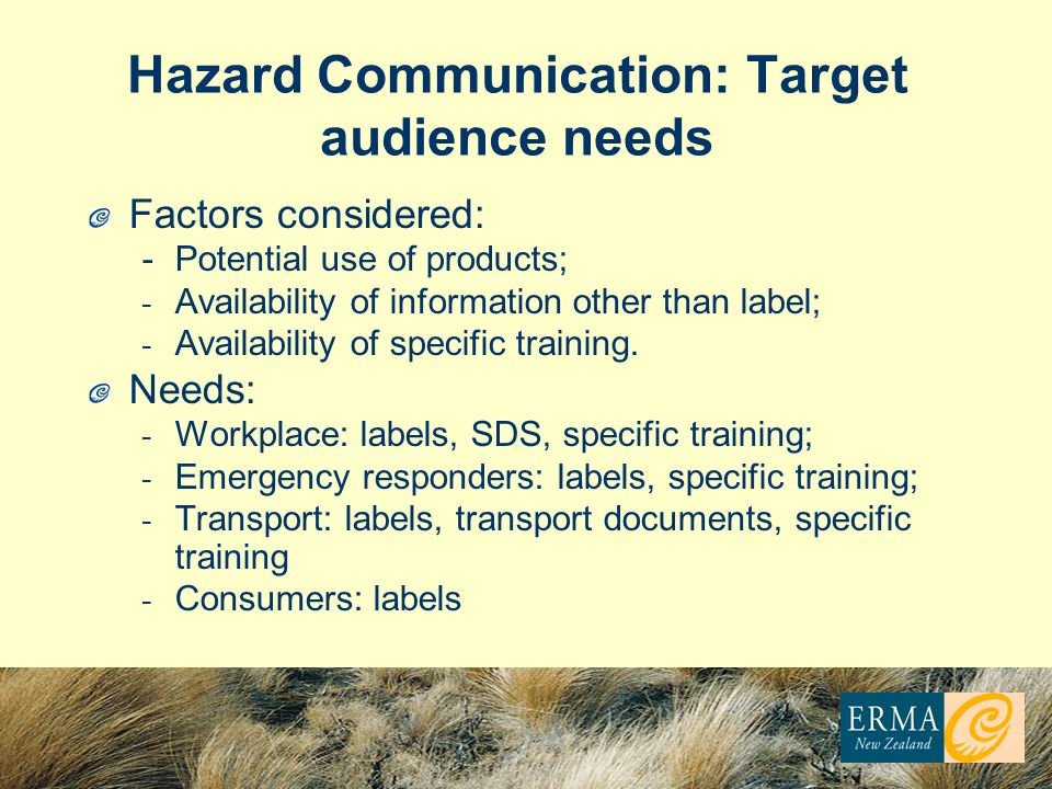 Hazard Communication: Target audience needs Factors considered: -Potential use of products; - Availability of information other than label; - Availability of specific training.