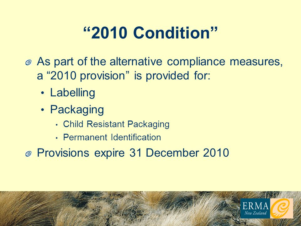 2010 Condition As part of the alternative compliance measures, a 2010 provision is provided for: Labelling Packaging Child Resistant Packaging Permanent Identification Provisions expire 31 December 2010