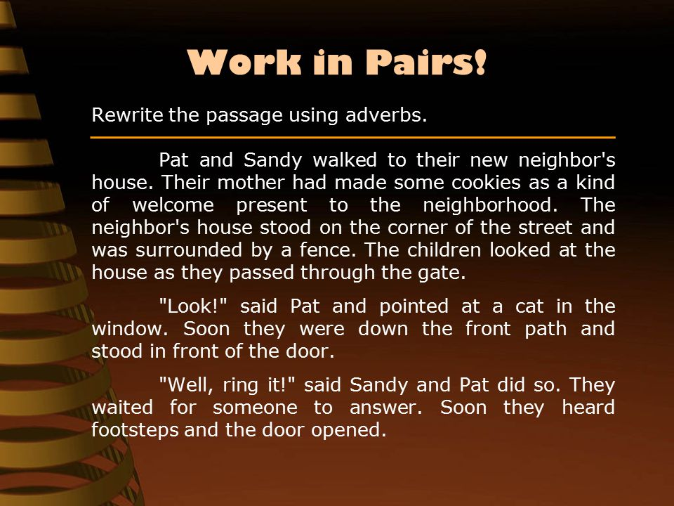 Work in Pairs. Rewrite the passage using adverbs.