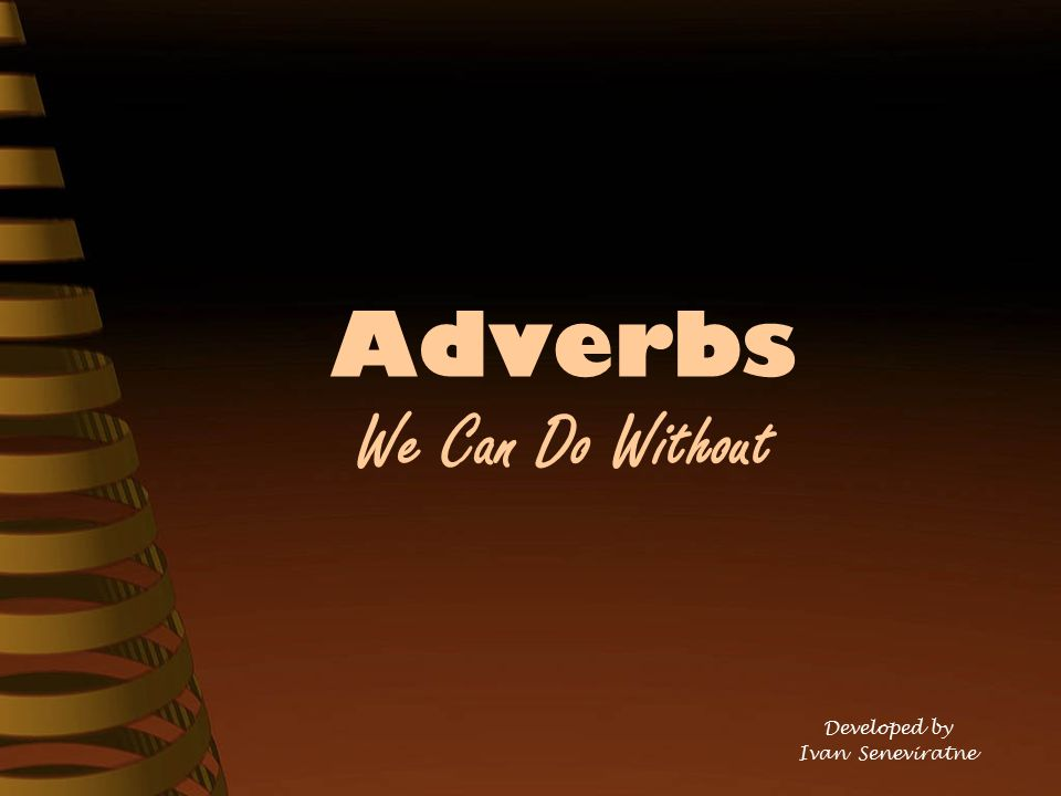 Adverbs We Can Do Without Developed by Ivan Seneviratne