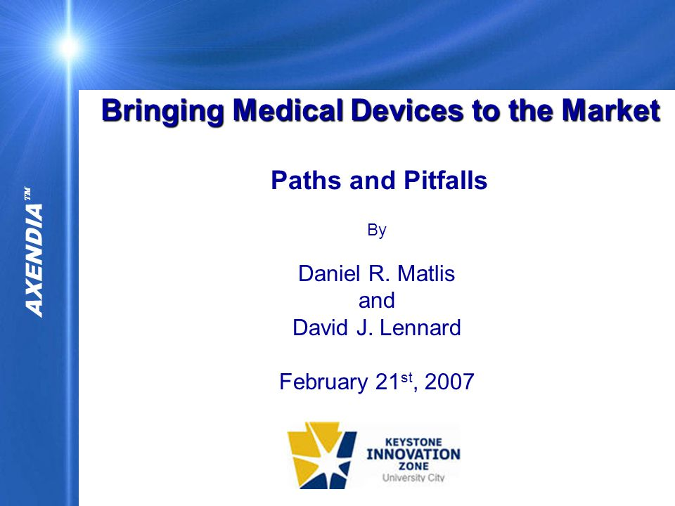 AXENDIA   Copyright 2007 by Axendia, Inc.Prepared for UCKIZ, February 21st, 2007 2 Agenda Business Issues Facing The Device Industry FDA Requirements For Medical Devices Medical Device Submission Vehicles Same Or Novel.