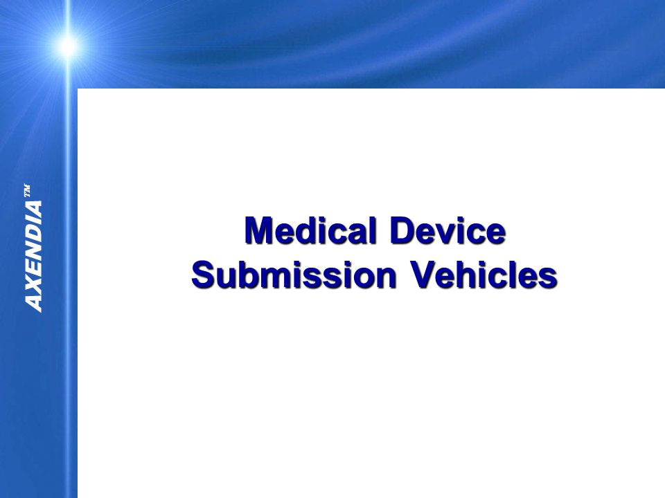 AXENDIA  Medical Device Submission Vehicles