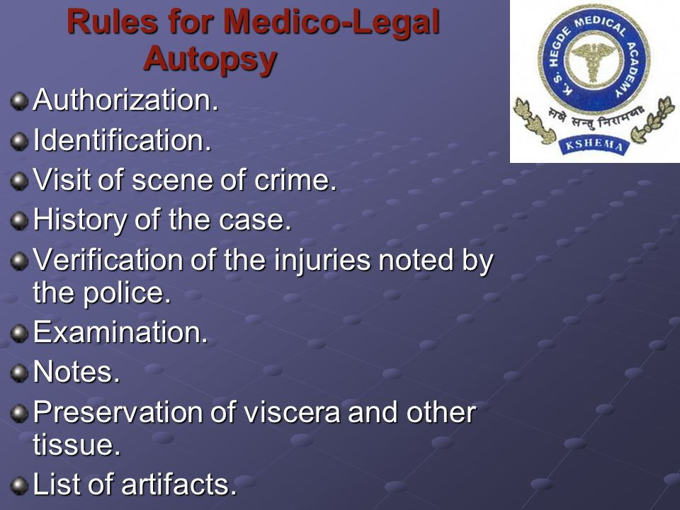 Rules for Medico-Legal Autopsy Rules for Medico-Legal AutopsyAuthorization.Identification. Visit of scene of crime. History of the case. Verification
