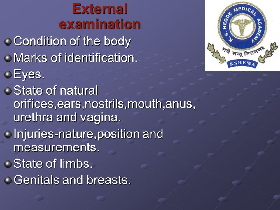 External examination External examination Condition of the body Marks of identification. Eyes. State of natural orifices,ears,nostrils,mouth,anus, ure