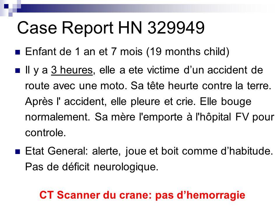 Case Report HN 329949 Enfant de 1 an et 7 mois (19 months child) Il y a 3 heures, elle a ete victime d'un accident de route avec une moto.
