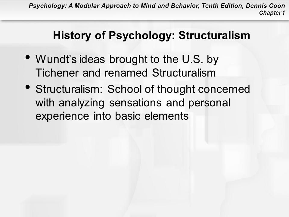 Psychology: A Modular Approach to Mind and Behavior, Tenth Edition, Dennis Coon Chapter 1 History of Psychology: Structuralism Wundt's ideas brought t