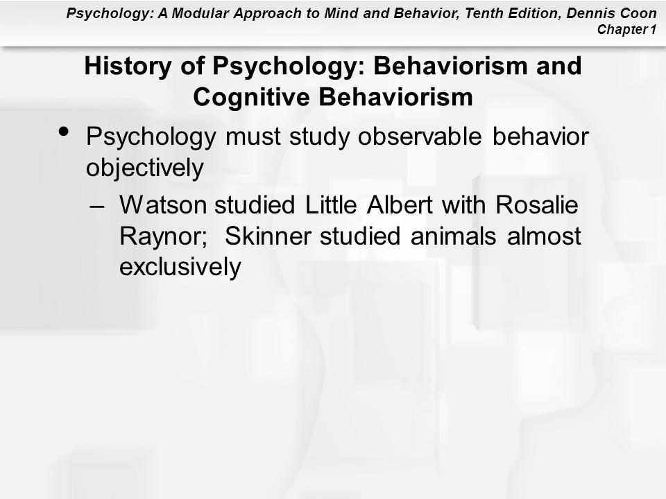 Psychology: A Modular Approach to Mind and Behavior, Tenth Edition, Dennis Coon Chapter 1 History of Psychology: Behaviorism and Cognitive Behaviorism