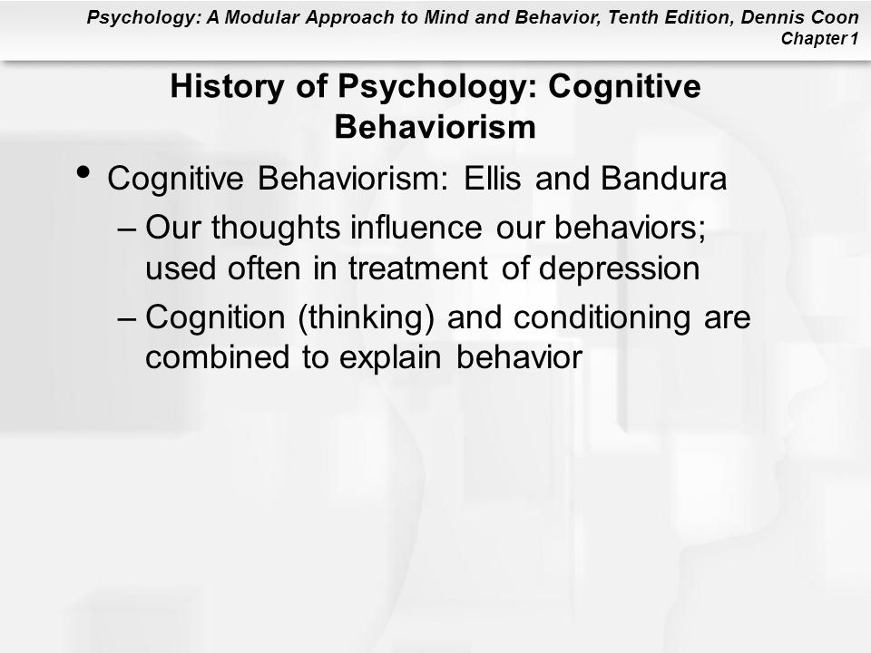 Psychology: A Modular Approach to Mind and Behavior, Tenth Edition, Dennis Coon Chapter 1 History of Psychology: Cognitive Behaviorism Cognitive Behav