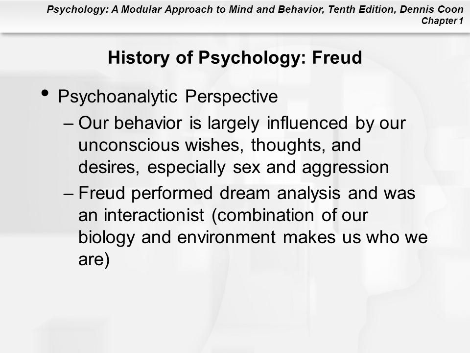 Psychology: A Modular Approach to Mind and Behavior, Tenth Edition, Dennis Coon Chapter 1 History of Psychology: Freud Psychoanalytic Perspective –Our
