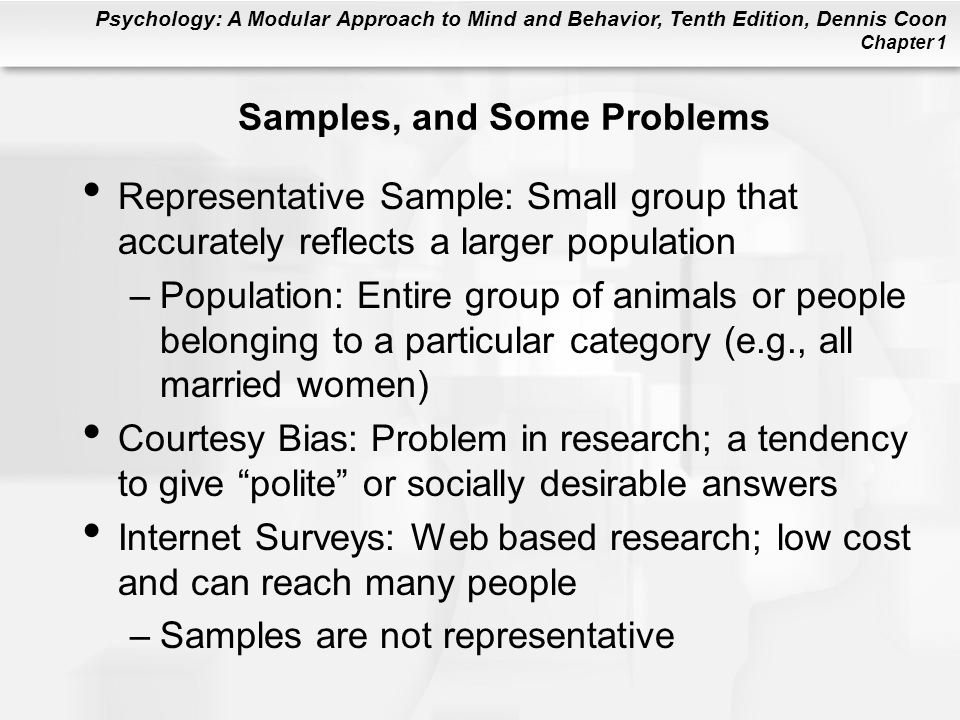 Psychology: A Modular Approach to Mind and Behavior, Tenth Edition, Dennis Coon Chapter 1 Samples, and Some Problems Representative Sample: Small grou