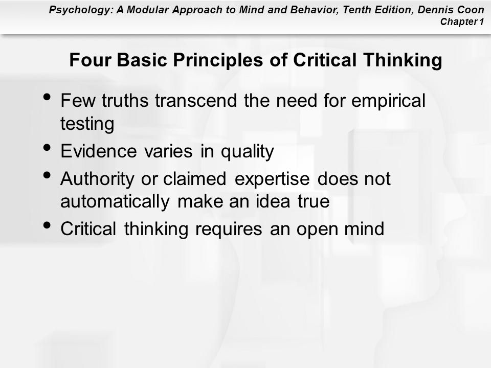 Psychology: A Modular Approach to Mind and Behavior, Tenth Edition, Dennis Coon Chapter 1 Four Basic Principles of Critical Thinking Few truths transc