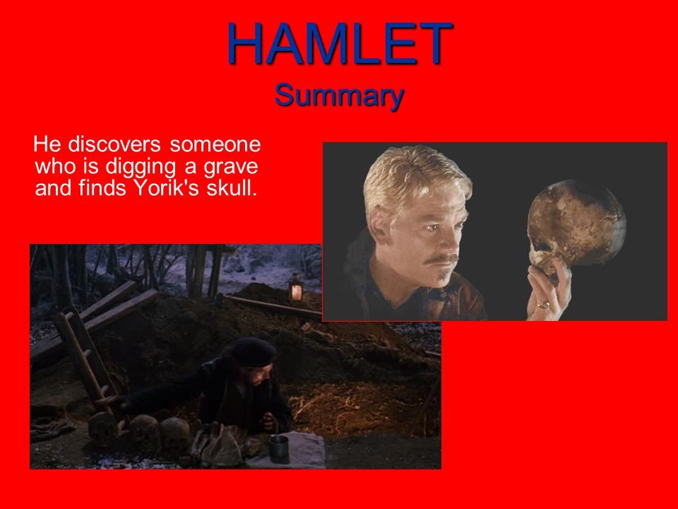HAMLET Summary He discovers someone who is digging a grave and finds Yorik s skull.