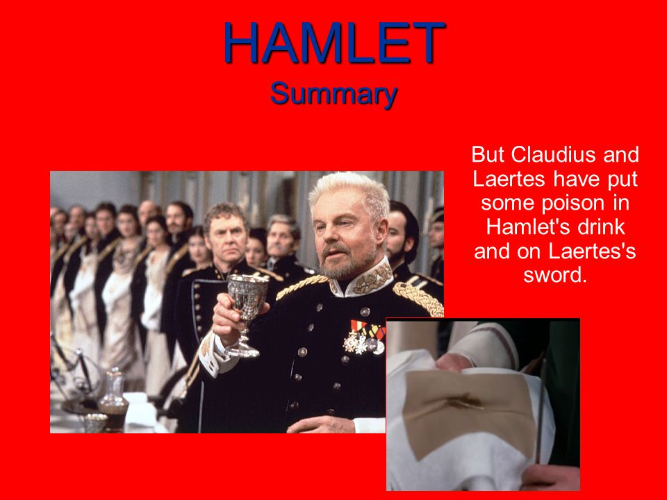 HAMLET Summary But Claudius and Laertes have put some poison in Hamlet s drink and on Laertes s sword.