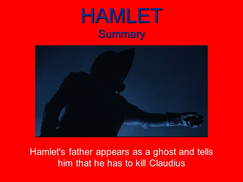 HAMLET Summary Hamlet s father appears as a ghost and tells him that he has to kill Claudius