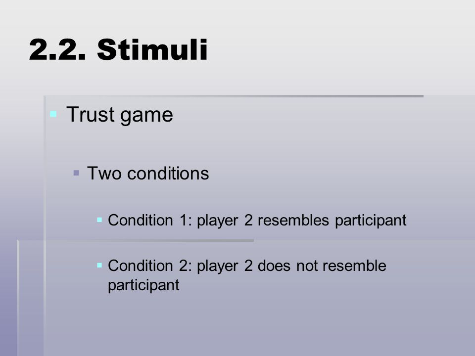 2.2. Stimuli   Trust game   Two conditions   Condition 1: player 2 resembles participant   Condition 2: player 2 does not resemble participant