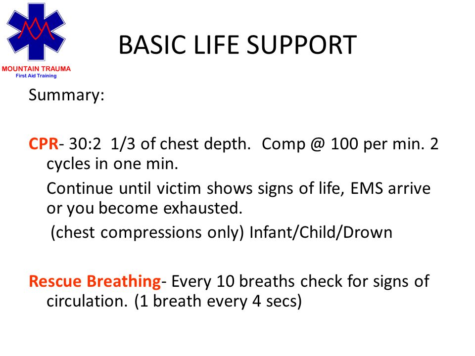 BASIC LIFE SUPPORT Summary: CPR- 30:2 1/3 of chest depth.