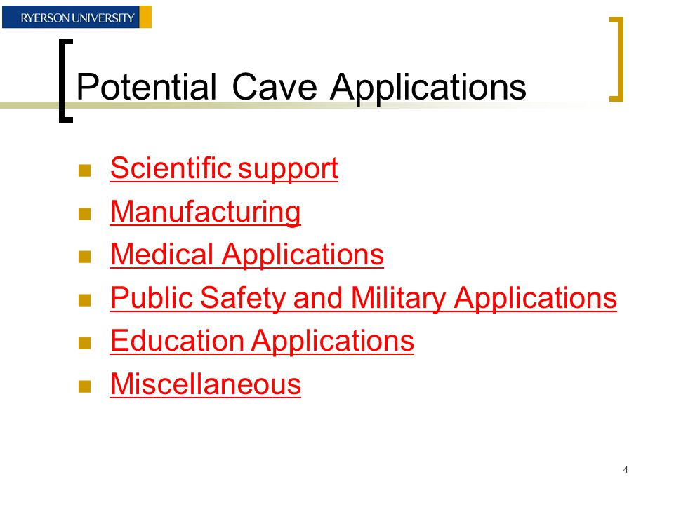 Potential Cave Applications Scientific support Manufacturing Medical Applications Public Safety and Military Applications Education Applications Miscellaneous 4