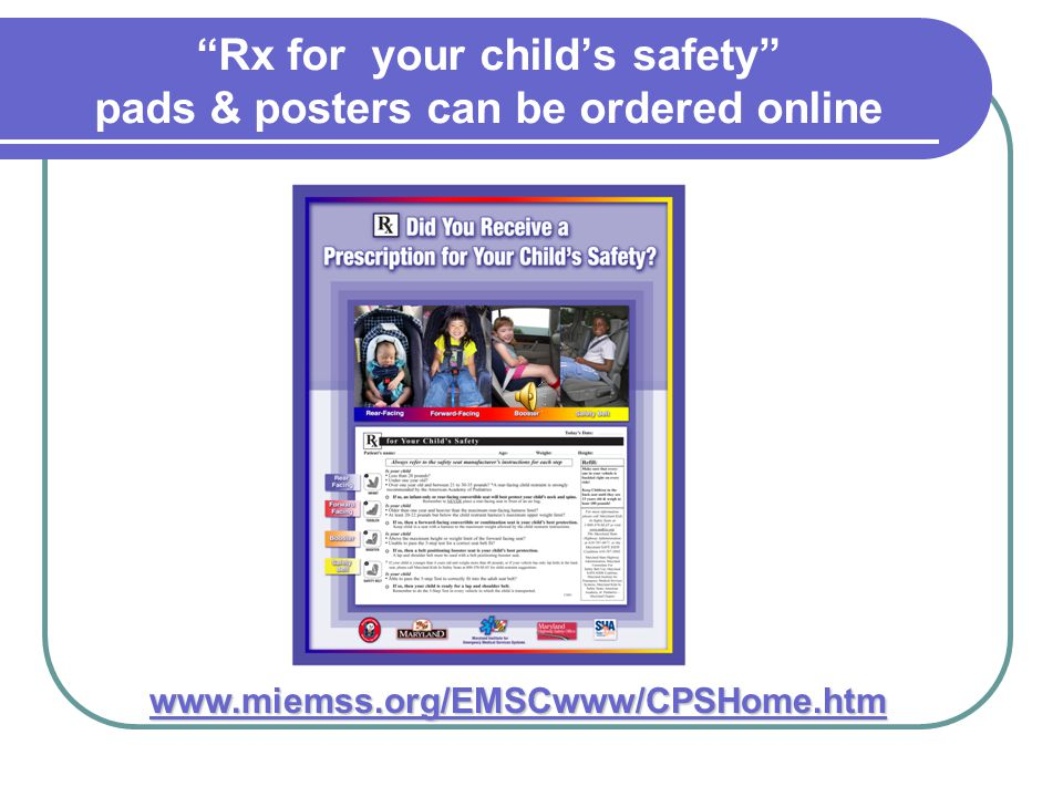 Rx for your child's safety pads & posters can be ordered online www.miemss.org/EMSCwww/CPSHome.htm