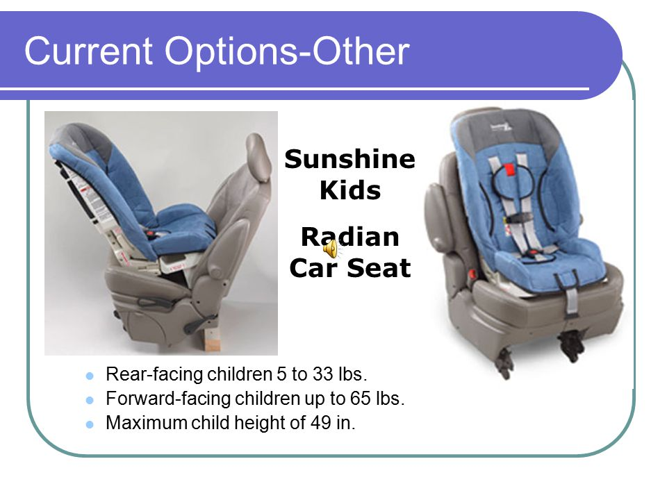 Sunshine Kids Radian Car Seat Current Options-Other Rear-facing children 5 to 33 lbs.