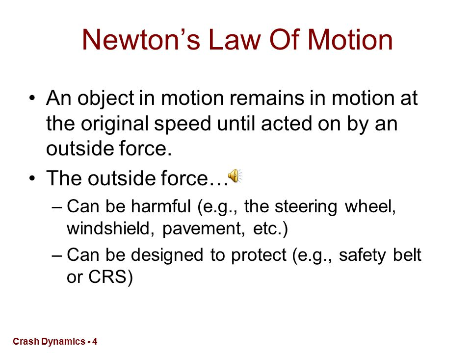 Newton's Law Of Motion An object in motion remains in motion at the original speed until acted on by an outside force.