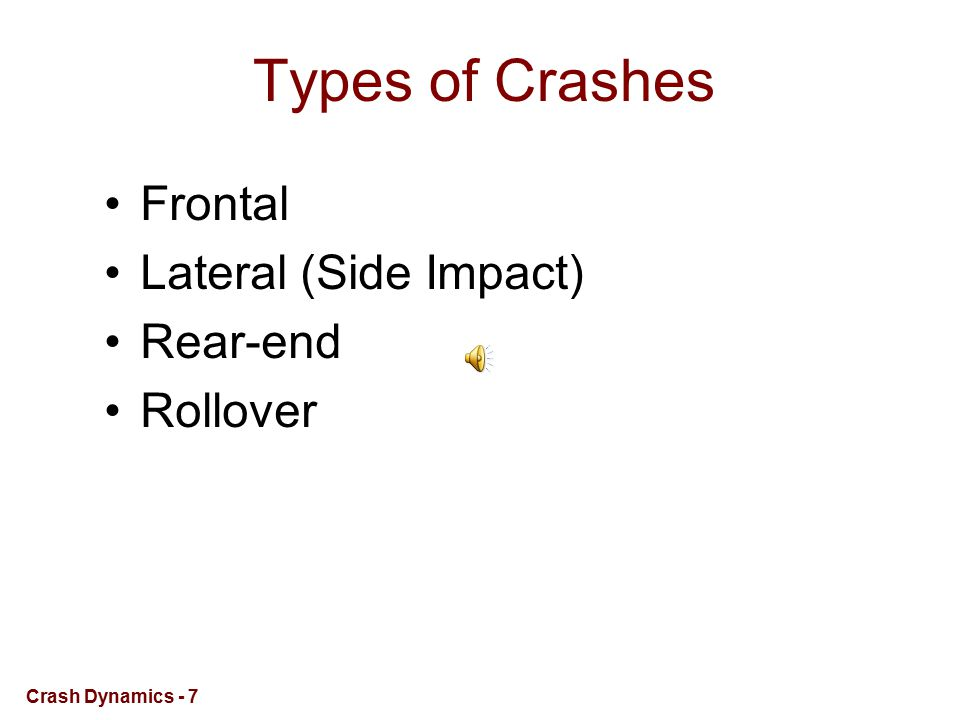 Types of Crashes Frontal Lateral (Side Impact) Rear-end Rollover Crash Dynamics - 7