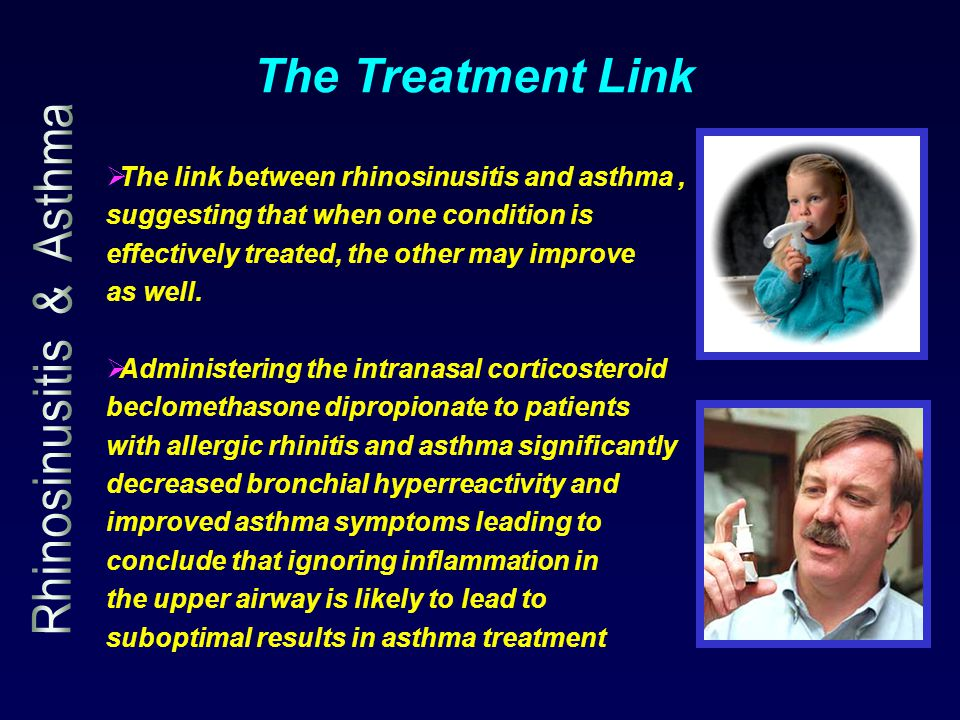 The Treatment Link  The link between rhinosinusitis and asthma, suggesting that when one condition is effectively treated, the other may improve as w
