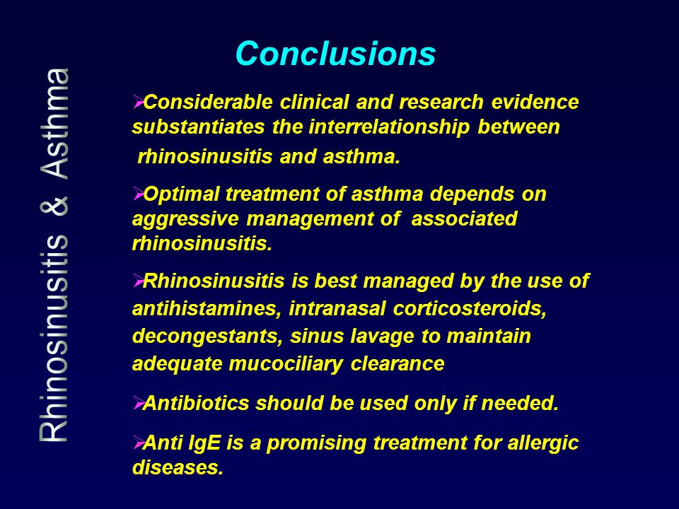  Considerable clinical and research evidence substantiates the interrelationship between rhinosinusitis and asthma.  Optimal treatment of asthma dep