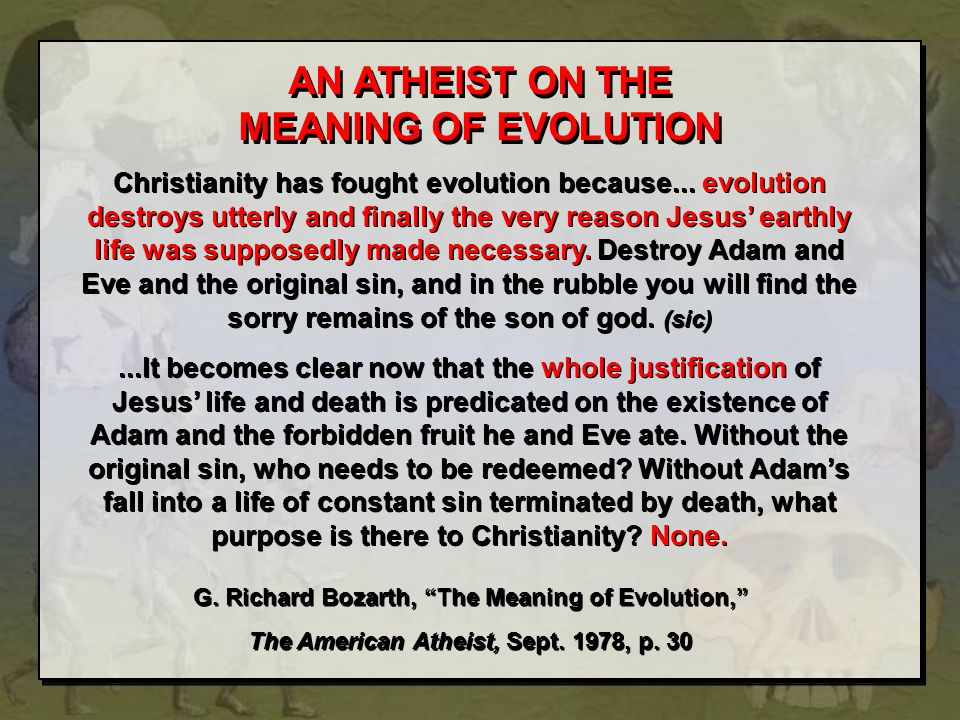 AN ATHEIST ON THE MEANING OF EVOLUTION Christianity has fought evolution because... evolution destroys utterly and finally the very reason Jesus' eart
