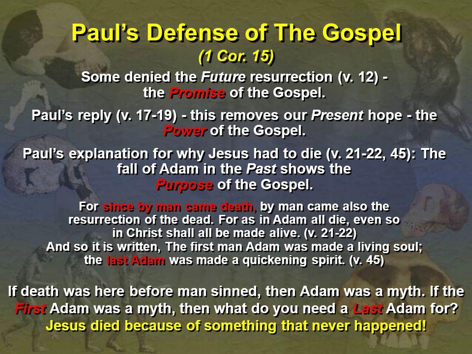 Paul's Defense of The Gospel (1 Cor. 15) Paul's Defense of The Gospel (1 Cor. 15) Some denied the Future resurrection (v. 12) - the Promise of the Gos