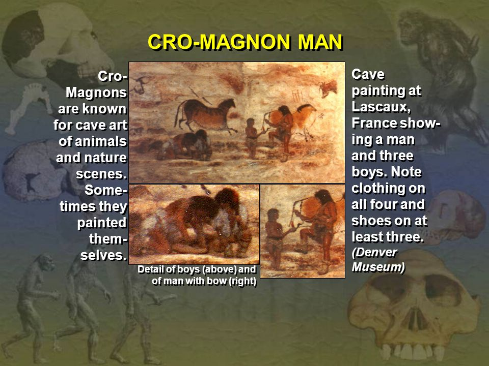 Cro- Magnons are known for cave art of animals and nature scenes. Some- times they painted them- selves. Cave painting at Lascaux, France show- ing a