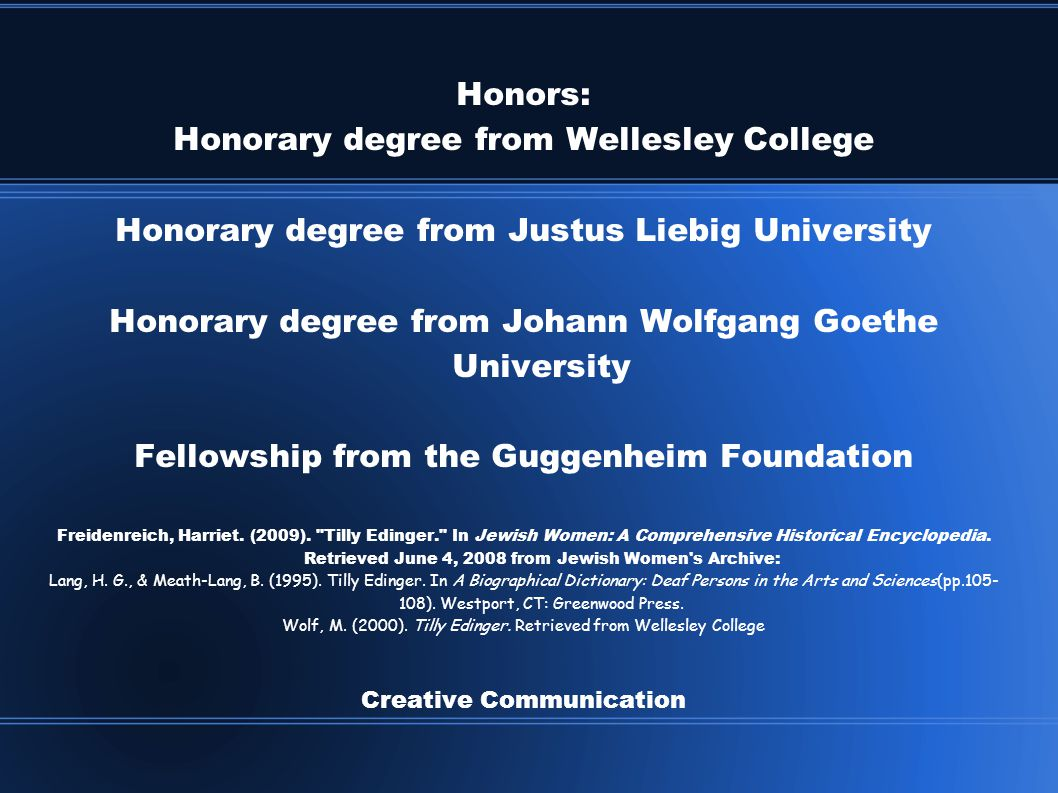 Honors: Honorary degree from Wellesley College Honorary degree from Justus Liebig University Honorary degree from Johann Wolfgang Goethe University Fellowship from the Guggenheim Foundation Freidenreich, Harriet.