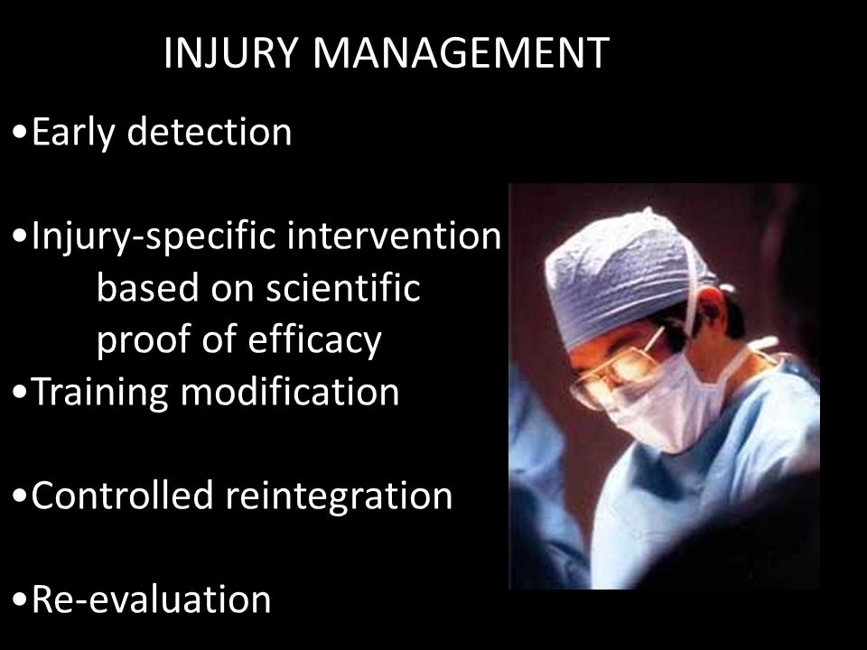 INJURY MANAGEMENT Early detection Injury-specific intervention based on scientific proof of efficacy Training modification Controlled reintegration Re-evaluation