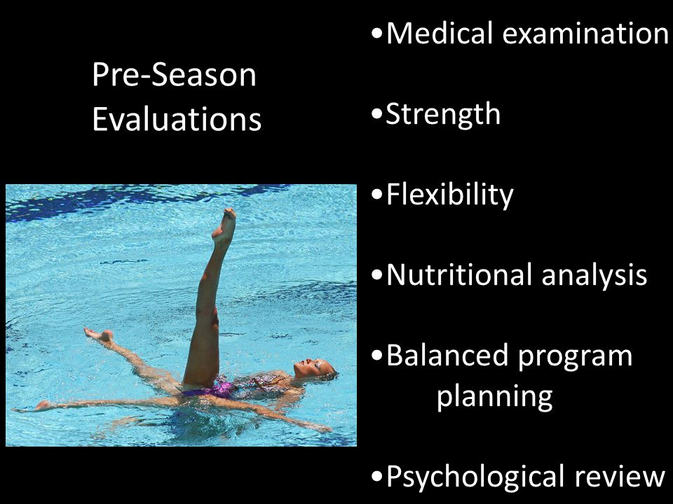 Pre-Season Evaluations Medical examination Strength Flexibility Nutritional analysis Balanced program planning Psychological review