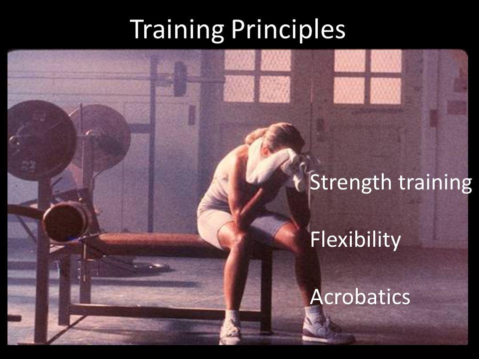 Training Principles Strength training Flexibility Acrobatics